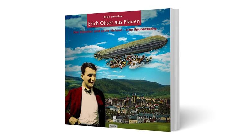 Erich Ohser aus Plauen. Der Künstler und seine Heimat – eine Spurensuche / von Dr. Elke Schulze